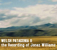 Welsh Patagonia and the Recording of Jonez Williamz